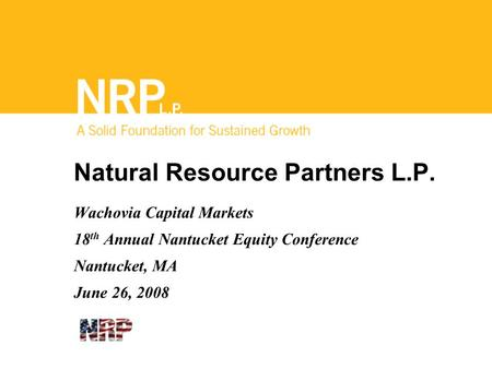 Natural Resource Partners L.P. Wachovia Capital Markets 18 th Annual Nantucket Equity Conference Nantucket, MA June 26, 2008.