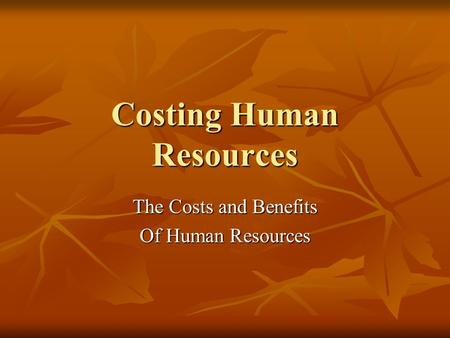 Costing Human Resources The Costs and Benefits Of Human Resources.