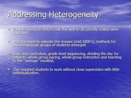 Addressing Heterogeneity Early in American History only the well-to-do (mostly males) were educated. Early in American History only the well-to-do (mostly.