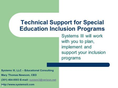 1 Technical Support for Special Education Inclusion Programs Systems III will work with you to plan, implement and support your inclusion programs Systems.