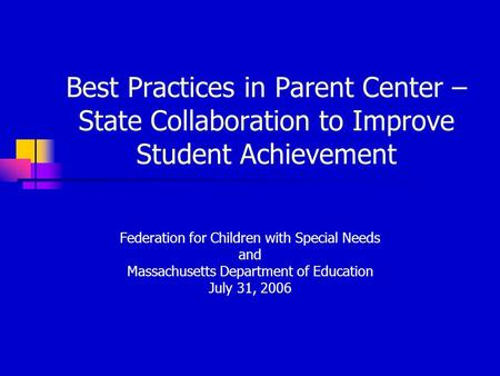 Best Practices in Parent Center – State Collaboration to Improve Student Achievement Federation for Children with Special Needs and Massachusetts Department.