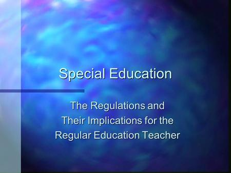 Special Education The Regulations and Their Implications for the Regular Education Teacher.