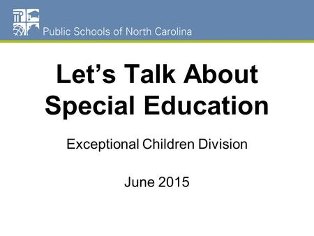 Let's Talk About Special Education Exceptional Children Division June 2015.