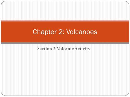 Section 2: Volcanic Activity Chapter 2: Volcanoes.