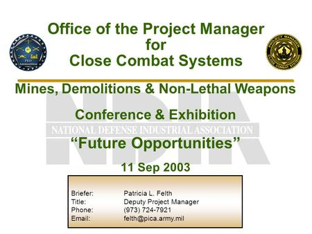 "Mines, Demolitions & Non-Lethal Weapons Conference & Exhibition ""Future Opportunities"" 11 Sep 2003 Office of the Project Manager for Close Combat Systems."
