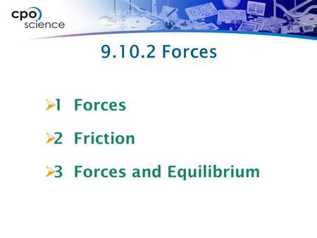 9.10.2 Forces 1 Forces 2 Friction 3 Forces and Equilibrium.