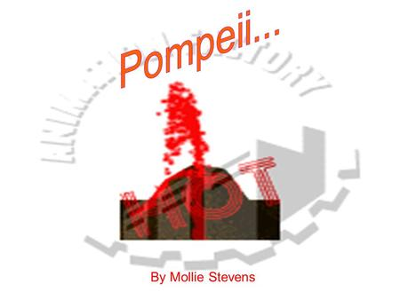 By Mollie Stevens. It was just a normal day for the citizens of Pompeii, till disaster struck. Later on that day, Mount Vesuvius erupted for the first.