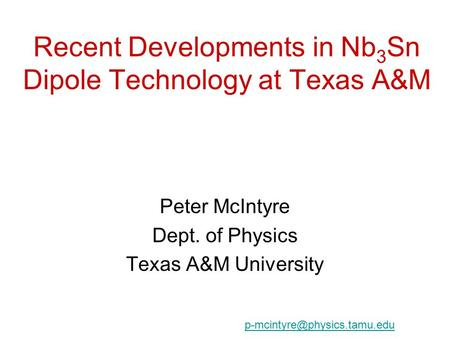 Recent Developments in Nb 3 Sn Dipole Technology at Texas A&M Peter McIntyre Dept. of Physics Texas A&M University