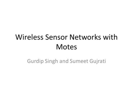 Wireless Sensor Networks with Motes Gurdip Singh and Sumeet Gujrati.
