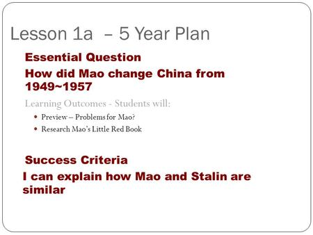 Lesson 1a – 5 Year Plan Essential Question How did Mao change China from 1949~1957 Learning Outcomes - Students will: Preview – Problems for Mao? Research.