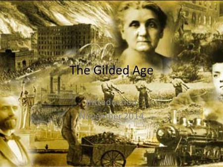 The Gilded Age Introduction November 2014. When? Following Reconstruction 1876-1900… Gilded: Covered with gold, but less attractive underneath ( Twain)