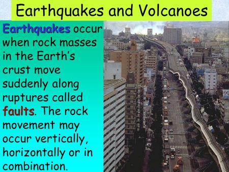 Earthquakes faults Earthquakes occur when rock masses in the Earth's crust move suddenly along ruptures called faults. The rock movement may occur vertically,