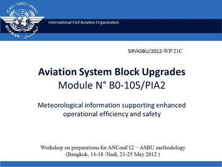International Civil Aviation Organization Aviation System Block Upgrades Module N° B0-105/PIA2 Meteorological information supporting enhanced operational.
