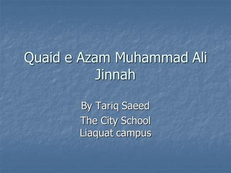 Quaid e Azam Muhammad Ali Jinnah By Tariq Saeed The City School Liaquat campus.