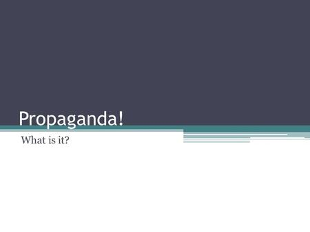 Propaganda! What is it?. What is Propaganda? Propaganda designers have been putting messages into television commercials, news programs, magazine ads,