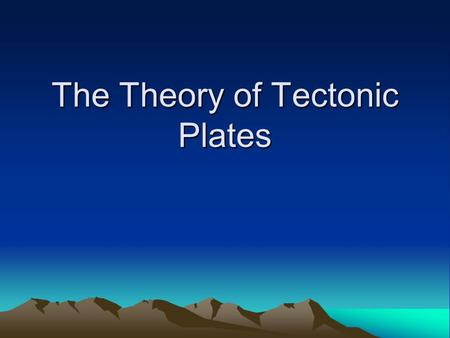 The Theory of Tectonic Plates. The Theory of Plate Tectonics The Earth's lithosphere (crust and upper mantle) is divided into tectonic plates. The Earth's.