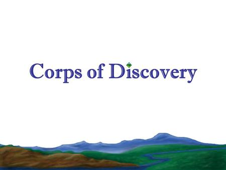 Corps of Discovery. Servant Leadership Venturing youth and adults are great leaders Scouts are leaders within a community Give back to Scouting and to.