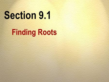 Section 9.1 Finding Roots. OBJECTIVES Find the square root of a number. A Square a radical expression. B.