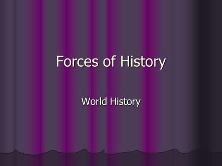 Forces of History World History. Modernization What is one thing that has changed a great deal in your lifetime that has made things better? Worse? What.
