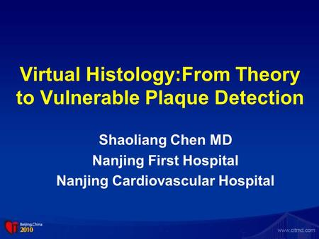 Virtual Histology:From Theory to Vulnerable Plaque Detection Shaoliang Chen MD Nanjing First Hospital Nanjing Cardiovascular Hospital.