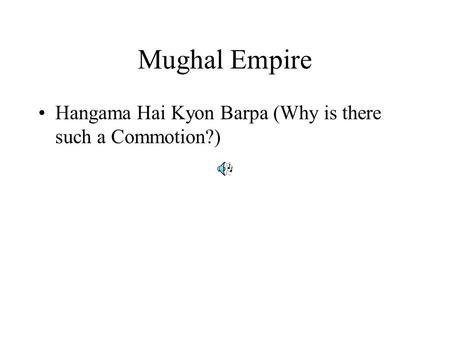 Mughal Empire Hangama Hai Kyon Barpa (Why is there such a Commotion?)