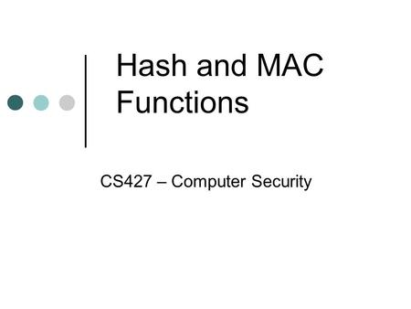 Hash and MAC Functions CS427 – Computer Security