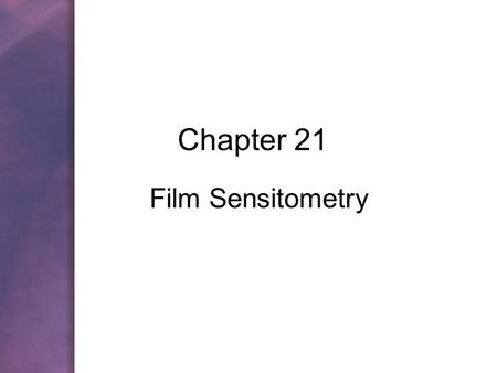Chapter 21 Film Sensitometry. Copyright © 2006 by Thomson Delmar Learning. ALL RIGHTS RESERVED.2 Objectives Calculate speed points, speed exposure points.