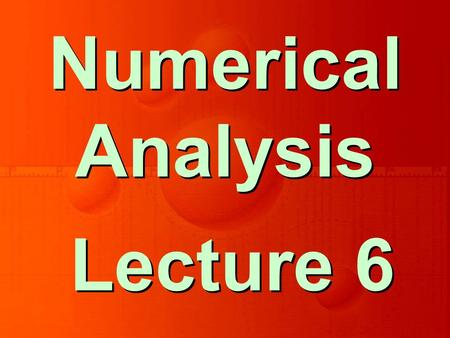 Lecture 6 Numerical Analysis. Solution of Non-Linear Equations Chapter 2.