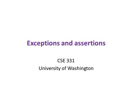 Exceptions and assertions CSE 331 University of Washington.