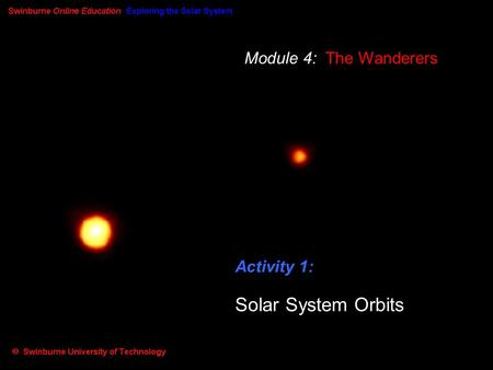 Module 4: The Wanderers Activity 1: Solar System Orbits.