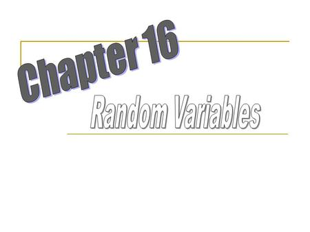 Vocabulary Random Variable- A random variable assumes any of several different values as a result of some random event. Random variables are denoted by.