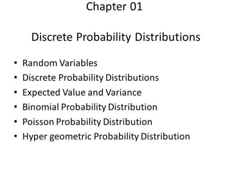 Chapter 01 Discrete Probability Distributions Random Variables Discrete Probability Distributions Expected Value and Variance Binomial Probability Distribution.