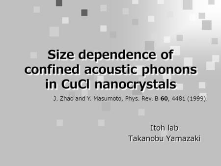 Size dependence of confined acoustic phonons in CuCl nanocrystals Itoh lab Takanobu Yamazaki Itoh lab Takanobu Yamazaki J. Zhao and Y. Masumoto, Phys.