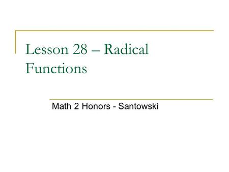 Lesson 28 – Radical Functions Math 2 Honors - Santowski.