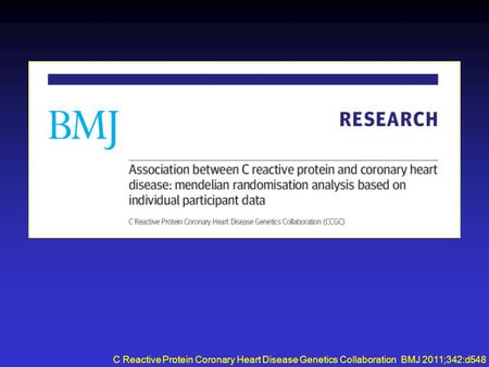 C Reactive Protein Coronary Heart Disease Genetics Collaboration BMJ 2011;342:d548.
