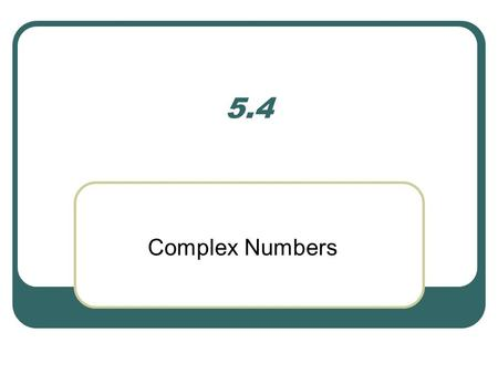 5.4 Complex Numbers. Let's see… Can you find the square root of a number? A. E.D. C.B.