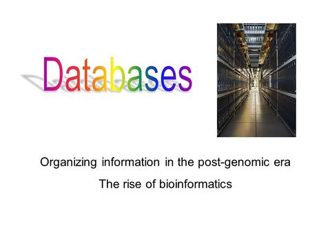 Organizing information in the post-genomic era The rise of bioinformatics.