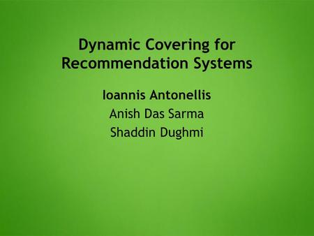 Dynamic Covering for Recommendation Systems Ioannis Antonellis Anish Das Sarma Shaddin Dughmi.