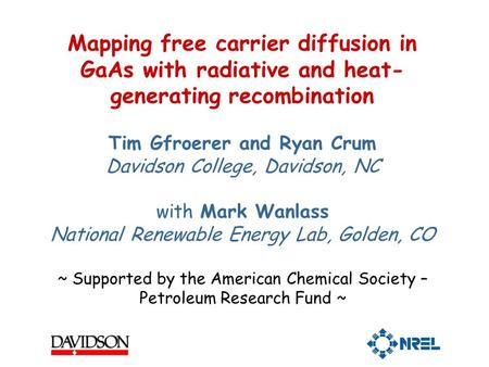 Mapping free carrier diffusion in GaAs with radiative and heat- generating recombination Tim Gfroerer and Ryan Crum Davidson College, Davidson, NC with.