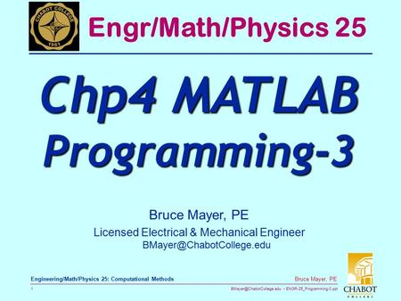 ENGR-25_Programming-3.ppt 1 Bruce Mayer, PE Engineering/Math/Physics 25: Computational Methods Bruce Mayer, PE Licensed Electrical.