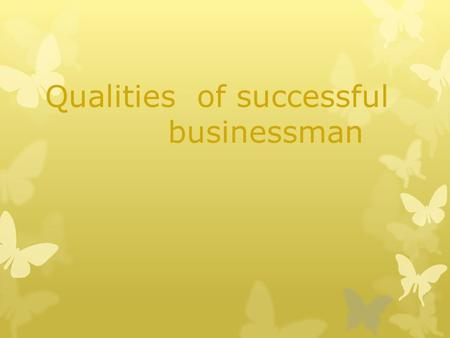 Qualities of successful businessman. Business careers span a wide range of industries, including finance, marketing, entrepreneurship, and management.