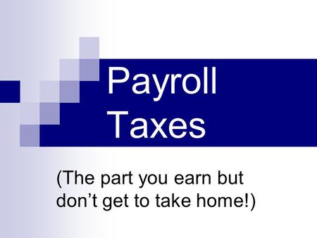 Payroll Taxes (The part you earn but don't get to take home!)