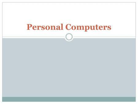 Personal Computers. What is on your PC? Operating System Disk drive (s) Drivers Camera Mouse (wired- wireless) Security – Login – Finger print – password.
