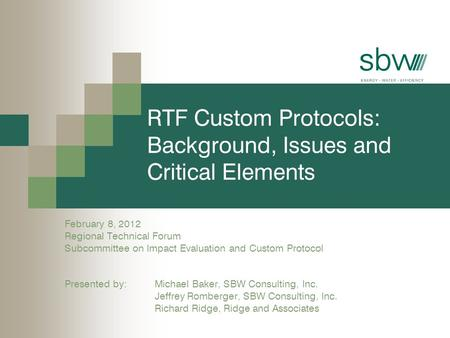 RTF Custom Protocols: Background, Issues and Critical Elements February 8, 2012 Regional Technical Forum Subcommittee on Impact Evaluation and Custom Protocol.