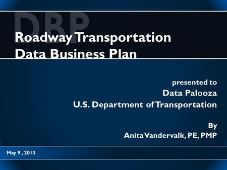 Traffic Monitoring Guide 2012 Update May 9, 2013 DBP Roadway Transportation Data Business Plan presented to Data Palooza U.S. Department of Transportation.