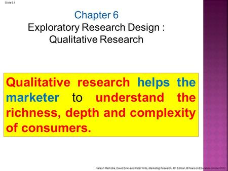 Naresh Malhotra, David Birks and Peter Wills, Marketing Research, 4th Edition, © Pearson Education Limited 2012 Slide 6.1 Chapter 6 Exploratory Research.