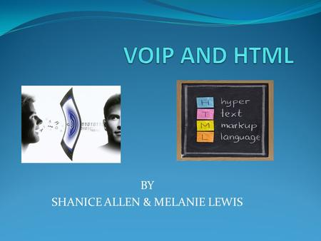 BY SHANICE ALLEN & MELANIE LEWIS WHAT IS VOIP YOU MAY ASK? VOIP means Voice Over Internet Protocol. VOIP is a communications protocol that allows for.