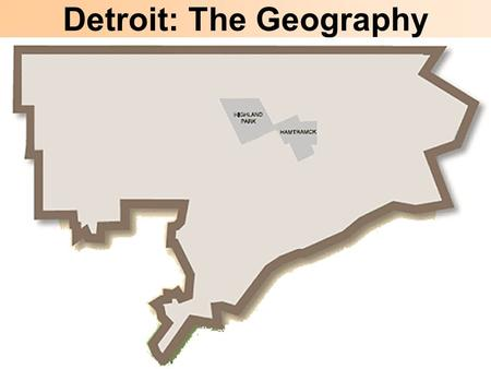 Detroit: The Geography. You will need to know the following for your first quiz in this class: Detroit has three Federal Highways: I-94 I-96 I-75 Detroit.