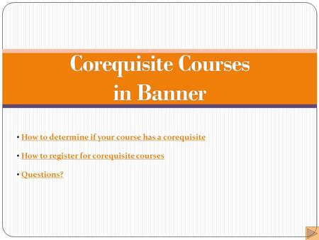 How to determine if your course has a corequisite How to register for corequisite courses Questions?