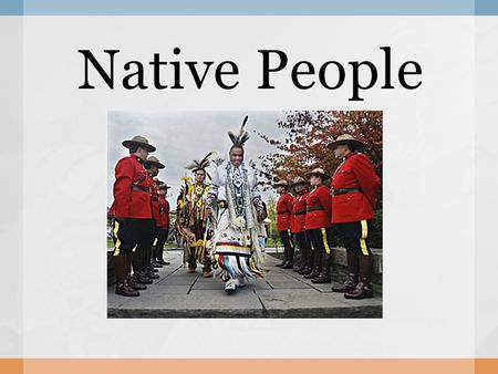 Native People.  What do you know about native people?  History  Food  Music Recap.